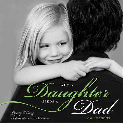 Why a Daughter Needs a Dad By Lang, Gregory